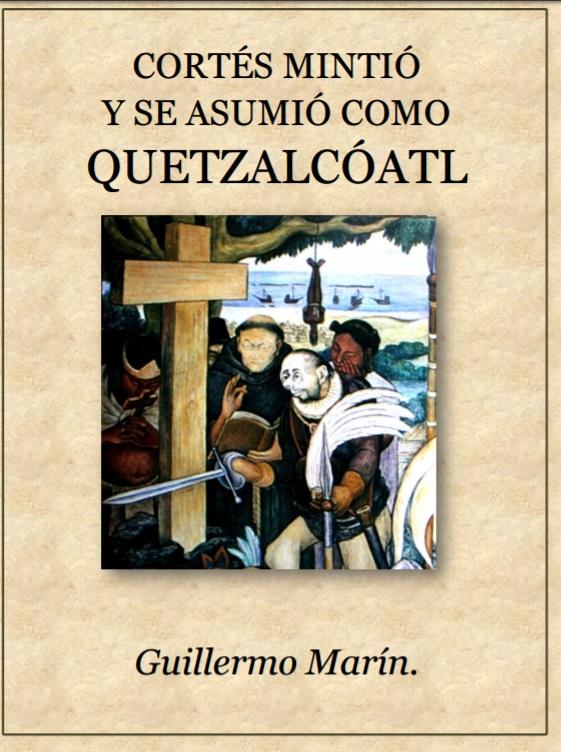 Cortés mintió y se asumió como Quetzalcóatl. Ensayo